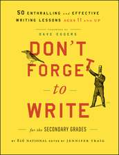 Don′t Forget to Write for the Secondary Grades: 50 Enthralling and Effective Writing Lessons (Ages 11 and Up)