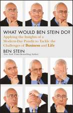 What Would Ben Stein Do?: Applying the Wisdom of a Modern–Day Prophet to Tackle the Challenges of Work and Life