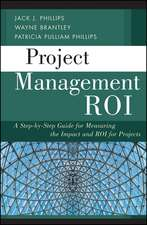 Project Management ROI: A Step–by–Step Guide for Measuring the Impact and ROI for Projects