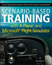 Scenario–Based Training with X–Plane and Microsoft Flight Simulator: Using PC–Based Flight Simulations Based on FAA–Industry Training Standards