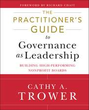 The Practitioner′s Guide to Governance as Leadership: Building High–Performing Nonprofit Boards