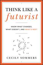 Think Like a Futurist: Know What Changes, What Doesn′t, and What′s Next