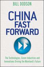 China Fast Forward: The Technologies, Green Industries and Innovations Driving the Mainland′s Future