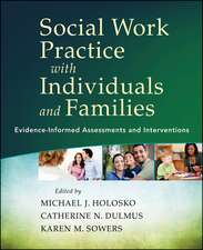 Social Work Practice with Individuals and Families: Evidence–Informed Assessments and Interventions
