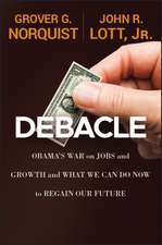 Debacle: Obama′s War on Jobs and Growth and What We Can Do Now to Regain Our Future