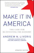 Make It In America: The Case for Re–Inventing the Economy Updated Edition