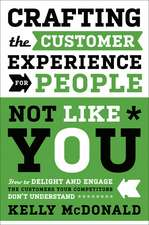 Crafting the Customer Experience For People Not Like You: How to Delight and Engage the Customers Your Competitors Don′t Understand
