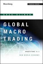 Global Macro Trading: Profiting in a New World Economy