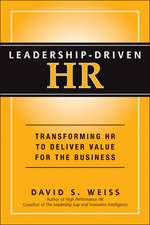 Leadership–Driven HR: Transforming HR to Deliver Value for the Business