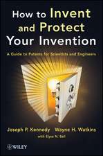 How to Invent and Protect Your Invention: A Guide to Patents for Scientists and Engineers