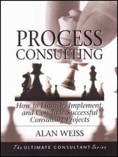 Process Consulting: How to Launch, Implement, and Conclude Successful Consulting Projects