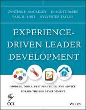 Experience–Driven Leader Development: Models, Tools, Best Practices, and Advice for On–the–Job Development