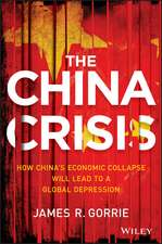 The China Crisis: How China′s Economic Collapse Will Lead to a Global Depression