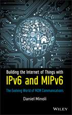 Building the Internet of Things with IPv6 and MIPv6: The Evolving World of M2M Communications