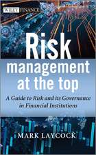 Risk Management At The Top: A Guide to Risk and its Governance in Financial Institutions