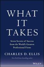 What It Takes: Seven Secrets of Success from the World′s Greatest Professional Firms
