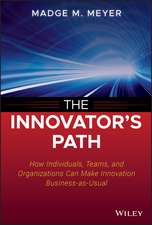 The Innovator′s Path: How Individuals, Teams, and Organizations Can Make Innovation Business–as–Usual