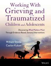 Working with Grieving and Traumatized Children and Adolescents: Discovering What Matters Most Through Evidence–Based, Sensory Interventions