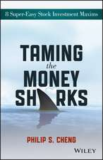 Taming the Money Sharks: 8 Super–Easy Stock Investment Maxims