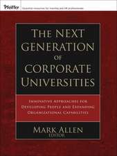 The Next Generation of Corporate Universities: Innovative Approaches for Developing People and Expanding Organizational Capabilities