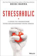 Stressaholic: 5 Steps to Transform Your Relationship with Stress
