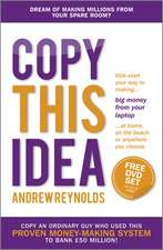 Copy This Idea: Kick–start Your Way to Making Big Money from Your Laptop at Home, on the Beach, or Anywhere you Choose