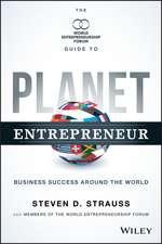 Planet Entrepreneur: The World Entrepreneurship Forum′s Guide to Business Success Around the World