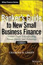 Banker′s Guide to New Small Business Finance: Venture Deals, Crowdfunding, Private Equity, and Technology + Website