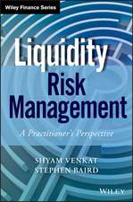 Liquidity Risk Management: A Practitioner′s Perspective