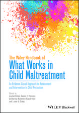 The Wiley Handbook of What Works in Child Maltreatment: An Evidence–Based Approach to Assessment and Intervention in Child Protection