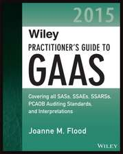 Wiley Practitioner′s Guide to GAAS 2015: Covering all SASs, SSAEs, SSARSs, PCAOB Auditing Standards, and Interpretations