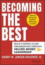 Becoming the Best: Build a World–Class Organization Through Values–Based Leadership