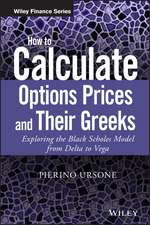 How to Calculate Options Prices and Their Greeks: Exploring the Black Scholes Model from Delta to Vega
