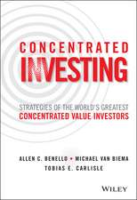Concentrated Investing: Strategies of the World′s Greatest Concentrated Value Investors