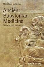 Ancient Babylonian Medicine: Theory and Practice