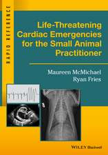 Life–Threatening Cardiac Emergencies for the Small Animal Practitioner