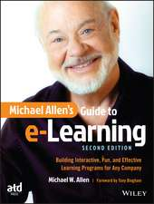 Michael Allen′s Guide to e–Learning: Building Interactive, Fun, and Effective Learning Programs for Any Company