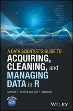 A Data Scientist′s Guide to Acquiring, Cleaning, and Managing Data in R
