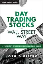 Day Trading Stocks the Wall Street Way: A Proprietary Method For Intra–Day and Swing Trading
