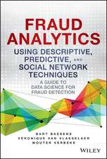 Fraud Analytics Using Descriptive, Predictive, and Social Network Techniques: A Guide to Data Science for Fraud Detection