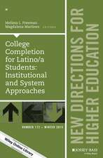 College Completion for Latino/a Students: Institutional and System Approaches: New Directions for Higher Education, Number 172