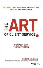 The Art of Client Service: The Classic Guide, Updated for Today′s Marketers and Advertisers