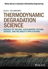 Thermodynamic Degradation Science: Physics of Failure, Accelerated Testing, Fatigue, and Reliability Applications