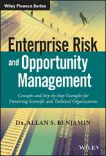 Enterprise Risk and Opportunity Management: Concepts and Step–by–Step Examples for Pioneering Scientific and Technical Organizations