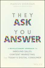 They Ask You Answer: A Revolutionary Approach to Inbound Sales, Content Marketing, and Today′s Digital Consumer