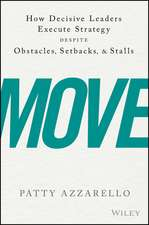 Move: How Decisive Leaders Execute Strategy Despite Obstacles, Setbacks, and Stalls