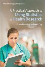 A Practical Approach to Using Statistics in Health Research: From Planning to Reporting