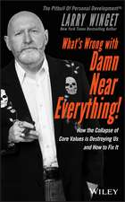 What′s Wrong with Damn Near Everything!: How the Collapse of Core Values Is Destroying Us and How to Fix It