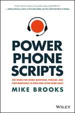 Power Phone Scripts: 500 Word–for–Word Questions, Phrases, and Conversations to Open and Close More Sales