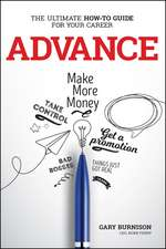 Advance: The Ultimate How–To Guide For Your Career